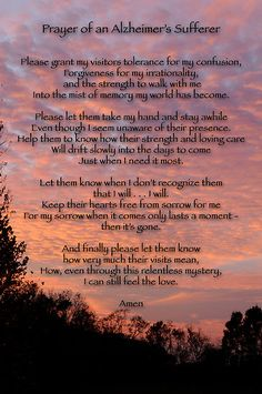 Prayer of an Alzheimer's Sufferer---For anyone who has ever loved & cared for someone w/Alzheimer's, this helps the heart...