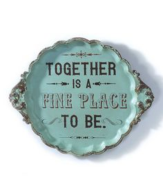 Together is a fine place to be.