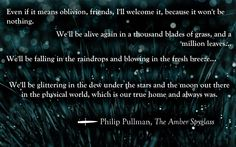 from the His Dark Materials trilogy. from the His Dark Materials trilogy. His Dark Materials Trilogy, Book Quotes, Life Quotes, Famous Supermodels, Pantheism, Philip Pullman, Death Quotes, Love Phrases, Best Beauty Tips