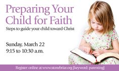 Learn how to prepare your child for faith Sunday, March 22 from 9:15 to 10:30 a.m. We will explore three simple strategies that will guide your child into developing a trusting relationship with Christ. Join and share the event. http://on.fb.me/1DN01uu 'Learn how to prepare your child for faith Sunday, March 22 from 9:15 to 10:30 a.m. We will explore three simple strategies that will guide your child into developing a trusting relationship with Christ.