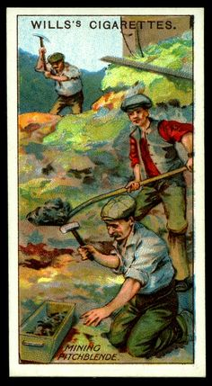 "https://flic.kr/p/e5BcFg | Cigarette Card - Mining Pitchblende | Wills's Cigarettes ""Mining"" (series of 50 issued in 1916 #39 Mining Pitchblende (Radium) ~ Cornwall"