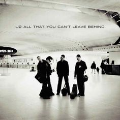 Listen to this. U2. All That You Can't Leave Behind.