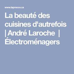 La beauté des cuisines d'autrefois   André Laroche   Électroménagers