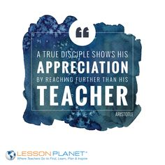"""A true disciple shows his appreciation by reaching further than his teacher."" ~ Aristotle #teaching #education #student #quote"