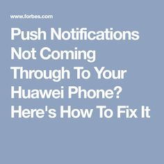 Push Notifications Not Coming Through To Your Huawei Phone? Here's How To Fix It
