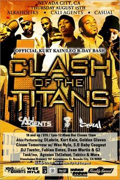 THUR 8/15 Nevada City,CA 7pm-12:45am (Bar Closes at 12am)- Clash of Titans Tour & Leo BDay Bash - Tha Alkaholiks,Cali Agents(Planet Asia & Rosco),Casual(Hiero),DLabrie,Kurt Kain (BDay Boy), Agustus ThElefant, Task1ne, Cisum Tomorrow, Wes Nyle, S.B Baby Cougnut,DJ Twelvz, Takticz, Golden Gloves and more 18 and up!! + 8/14 in Santa Cruz(Catalyst)
