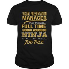 Visual Presentation Manager Only Because Full Time Multi Tasking Ninja Is Not An Actual Job Title T Shirt, Hoodie Visual Manager