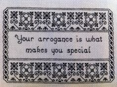 """Your arrogance is what makes you special"" w/ sweet border"