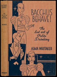 Bacchus Behave: The lost art of polite drinking, 1933, Alma Whitaker - Retronaut