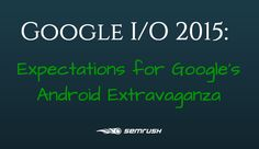 Google I/O 2015: Expectations for Google's Android Extravaganza