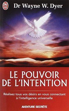 Le pouvoir de l'intention - Réalisez tous vos désirs en vous connectant à l'intelligence universelle de Wayne W. Dyer http://www.amazon.fr/dp/2290353027/ref=cm_sw_r_pi_dp_okzIwb13H11X4