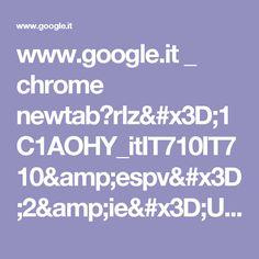 www.google.it _ chrome newtab?rlz=1C1AOHY_itIT710IT710&espv=2&ie=UTF-8