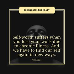 #chronicillness self-worth suffers when you lose work