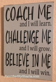Coach Me and I will Learn Believe in Me and I Will Win Gift Life Quotes Love, Great Quotes, Quotes To Live By, Believe In Me Quotes, Quotes For Boys, Inspirational Quotes For Work, Awesome Quotes, Great Sayings, Small Town Quotes