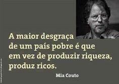A maior desgraça de um país pobre é que em vez de produzir riqueza produz ricos. - Mia Couto