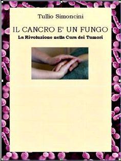 """Amerikában bestsellernek számít az a könyv, amelyet dr. Tullio Simoncini római onkológus írt """"A rák egy gomba?"""" címmel.   Évente tízmillió ember hal... Medicine, Taxi, Health, Medical"""