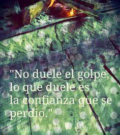 No duele el golpe, lo que duele es la confianza que se perdi�.