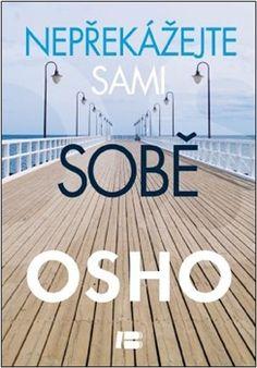 Obálka titulu Nepřekážejte sami sobě Samos, Osho, Books To Read, Reading, Author, Reading Books, Reading Lists
