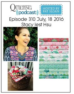 American Patchwork Quilting Pocast episode 310 Stacy Iest Hsu