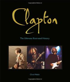 Santas Tools and Toys Workshop: Book: Clapton: The Ultimate Illustrated History