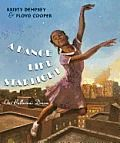 A Dance Like Starlight by Kristy Dempsey:  A story of little ballerinas with big dreams. Little ballerinas have big dreams. Dreams of pirouettes and grande jetes, dreams of attending the best ballet schools and of dancing starring roles on stage. But in Harlem in the 1950s, dreams dont always come true—they...