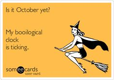 Free and Funny Halloween Ecard: Is it October yet? My booilogical clock is ticking. Create and send your own custom Halloween ecard.