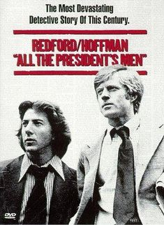 All the President's Men -- Robert Redford and Dustin Hoffman play Woodward and Bernstein, the intrepid newspaper reporters who broke open the Watergate scandal and toppled a President.