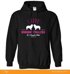 """Imagine how great the world would be if people were as loving, loyal, and forgiving as dogs? This Design Reads """"I Love BORDER COLLIES   - Its people who annoy me!"""" A big thank you to our community for helping us pick this phrase and design!"""