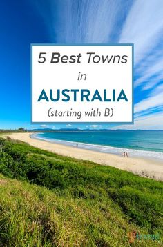 5 Best Towns in Australia (Starting with the letter 'B')