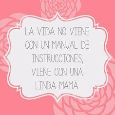 La vida no viene con un manual de instrucciones, viene con una linda mamá. Feliz Jueves :)  #mamás