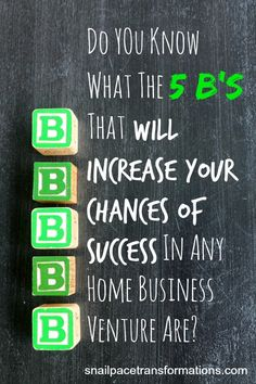 Apply these 5 B's over and over again to your home business venture and watch it grow.