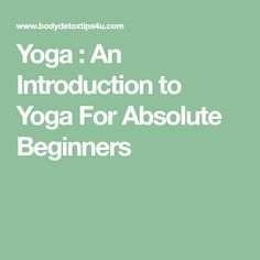 Yoga : An Introduction to Yoga For Absolute Beginners