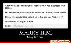 """Awww so ture if you girls have a besy dude-friend who would do that """"MARRY HIM. Marry him now"""""""