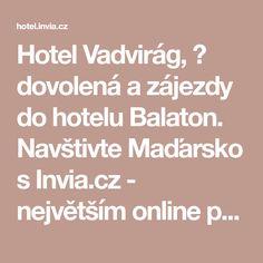 Hotel Vadvirág, ✅ dovolená a zájezdy do hotelu Balaton. Navštivte Maďarsko s Invia.cz - největším online prodejcem zájezdů v České republice. Tours