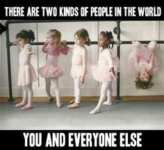 There are two kinds of people in the world, you and everyone else...