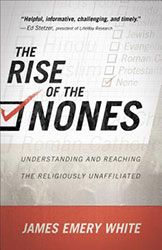 The Rise of the Nones: Understanding and Reading the Religiously Unaffiliated By: James Emery White
