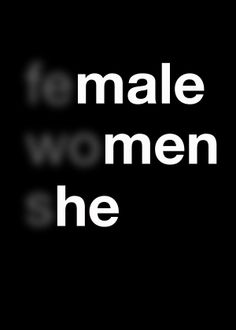 Even in the words of describing women, female, she, there will always be a reference to a man- Feminism