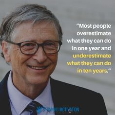 """""""Most people overestimate what they can do in a year and underestimate what they can in ten years. Mentoring Minds, Facts About Earth, Bill Gates Quotes, Quotes To Live By, Life Quotes, Millionaire Quotes, Celebration Quotes, Successful People, Life Advice"""