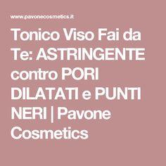 Tonico Viso Fai da Te: ASTRINGENTE contro PORI DILATATI e PUNTI NERI | Pavone Cosmetics