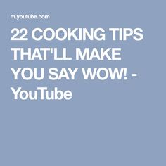 22 COOKING TIPS THAT'LL MAKE YOU SAY WOW! - YouTube