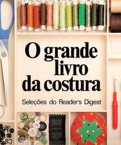 Singer livro de costura Sewing Hacks, Sewing Tutorials, Sewing Projects, Cake Decorating Tutorials, Tea Roses, Vintage Books, Diy Fashion, Color Splash, Arts And Crafts