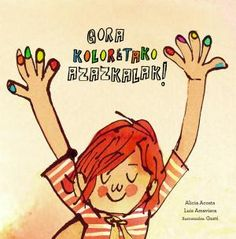 """""""I Love My Colorful Nails"""", Alicia Acosta and Luis Amavisca (ill. by Gusti) 2019 Funny Books For Kids, Great Books, Books About Kindness, Kids Book Club, Bookshelves Kids, Simple Stories, Feeling Sad, Children's Book Illustration, Human Body"""