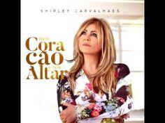 Shirley Carvalhaes - CD Meu Coração é Teu Altar (2016) COMPLETO