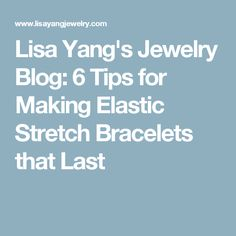 Lisa Yang's Jewelry Blog: 6 Tips for Making Elastic Stretch Bracelets that Last