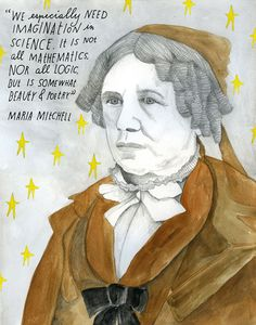 """We especially need imagination in science. It is not all mathematics, nor all logic, but somewhat beauty and poetry."" ~Pioneering Astronomer Maria Mitchell on Science and Life: Timeless Wisdom from Her Diaries 