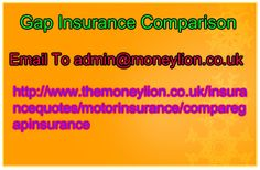 http://www.themoneylion.co.uk/insurancequotes/motorinsurance/comparegapinsurance Please send your email to admin@moneylion.co.uk Gap Insurance Comparison