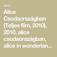 Alice Csodaországban (Teljes film, 2010), 2010, alice csodaországban, alice in wonderland - Videa