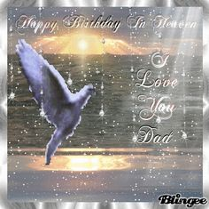 happy b day daddy in heaven | Happy Birthday To My Dad, In Heaven. Picture #105145823 | Blingee.com
