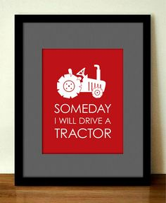 Hey, I found this really awesome Etsy listing at https://www.etsy.com/listing/196905680/someday-ill-drive-a-tractor-nursery-art