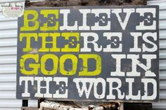 Believe There is Good in The World-Be The Good Quote Sign, Family Rules Sign 24x36